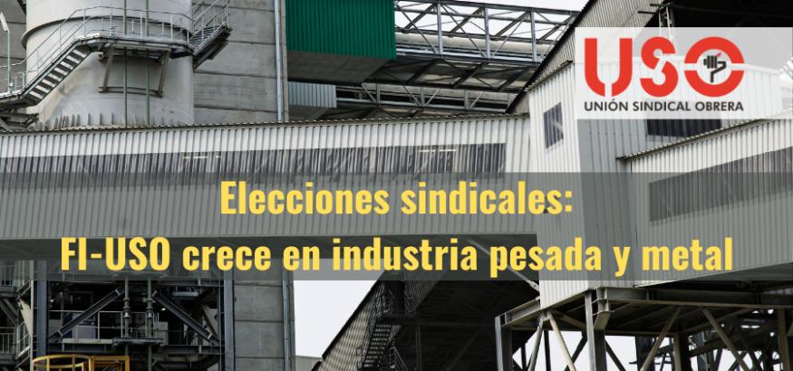 FI-USO sigue creciendo en elecciones sindicales de industria pesada y metal en Asturias